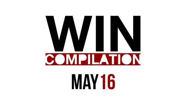 WIN Compilation May 2016