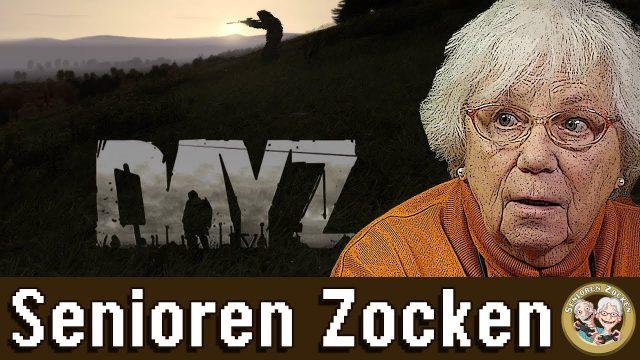 DAYZ – Senioren Zocken!!!